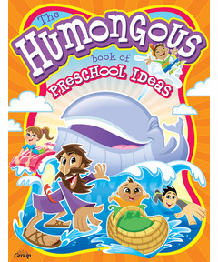 The Humongous Book of Preschool Ideas for Children's Ministry