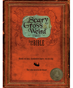 Scary, Gross and Weird Stories from the Bible