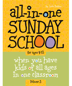 All-in-One Sunday School for Ages 4-12 (Volume 3): When you have kids of all ages in one classroom