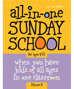 All-in-One Sunday School for Ages 4-12 (Volume 4): When you have kids of all ages in one classroom