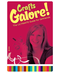 Crafts Galore!: The Ultimate Craft Guide for Girlfriends (pdf download)