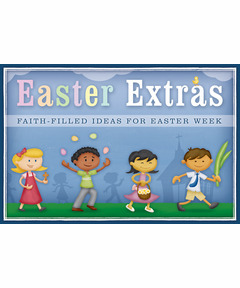 Easter Extras: Faith-Filled Ideas for Easter Week (pdf download)