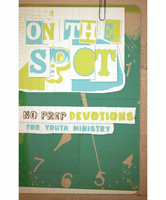 On the Spot: No-Prep Devotions for Youth Ministry (download)