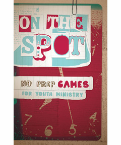 On the Spot: No-Prep Games for Youth Ministry (download)