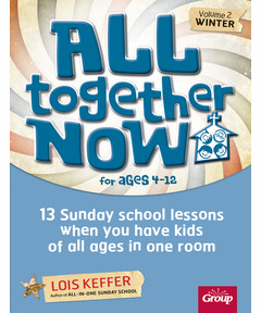 All Together Now for Ages 4-12 (Volume 2-Winter): 13 Sunday school lessons when you have kids of all ages in one room