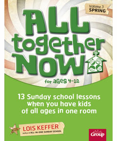All Together Now for Ages 4-12 (Volume 3-Spring): 13 Sunday school lessons when you have kids of all ages in one room