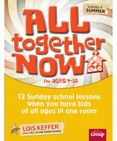 All Together Now for Ages 4-12 (Volume 4-Summer): 13 Sunday school lessons when you have kids of all ages in one room