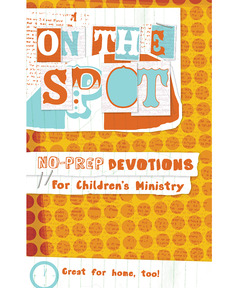 On the Spot: No-Prep Devotions for Children's Ministry (eBook)