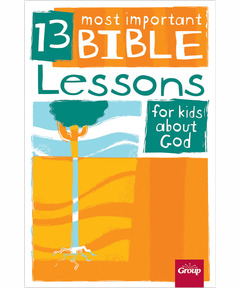 13 Most Important Bible Lessons for Kids About God (eBook)
