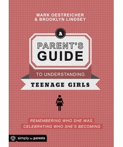 A Parent's Guide to Understanding Teenage Girls