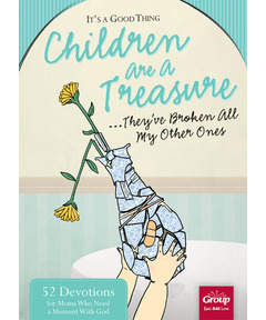 It's a Good Thing Children Are a Treasure...They've Broken All My Other Ones (download)