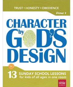Character by God's Design: Volume 2: 13 Lessons on Trust, Honesty and Obedience