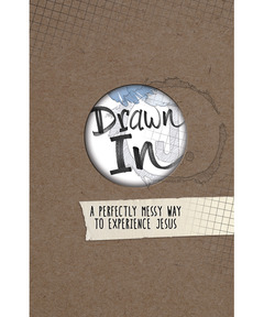 Drawn In: A Perfectly Messy Way to Experience Jesus (Jesus-Centered Devotions)