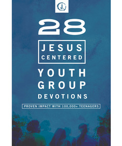 28 Jesus-Centered Youth Group Devotions