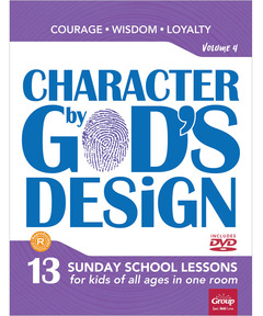 Character by God's Design: Volume 4: 13 Lessons on Courage, Wisdom and Loyalty