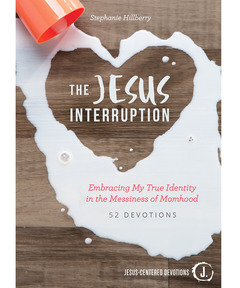 The Jesus Interruption: Embracing My True Identity in the Messiness of Momhood (Jesus-Centered Devotions)