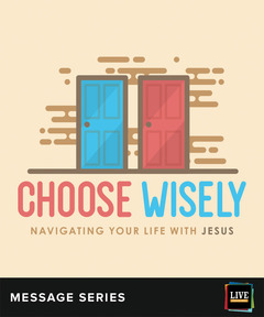 LIVE Message Series: Choose Wisely