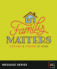 LIVE Message Series: Family Matters