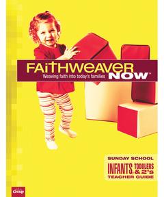 FaithWeaver NOW Infants, Toddlers, and 2s Teacher Guide - Spring