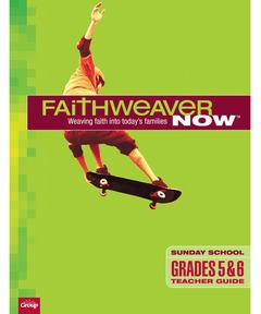 FaithWeaver NOW Grades 5 & 6 Teacher Guide - Spring