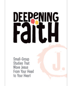 Deepening Faith: Small-Group Studies That Move Jesus From Your Head to Your Heart (booklet)