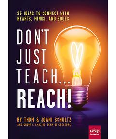 Don't Just Teach...Reach!