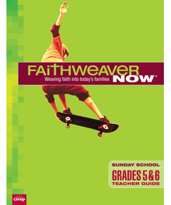 FaithWeaver NOW Grades 5 & 6 Teacher Guide - Winter 2020-21