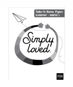 Simply Loved Elementary Take-It-Home Flyers—Quarter 3