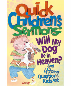 Quick Children's Sermons: Will My Dog Be in Heaven?