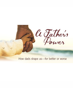 Lifetree Cafe - A Father's Power: How Dads Shape us--For Better or Worse