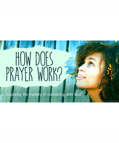 Lifetree Cafe - How Does Prayer Work? Exploring the Mystery of Connecting With God