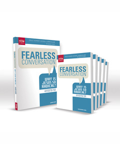 Fearless Conversation: Why Is Jesus So Radical? Starter Set